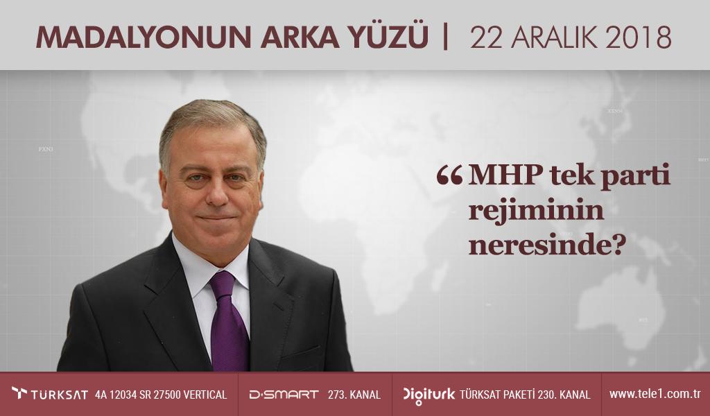 MHP tek parti rejiminin neresinde? | Madalyonun Arka Yüzü (22 Aralık 2018)