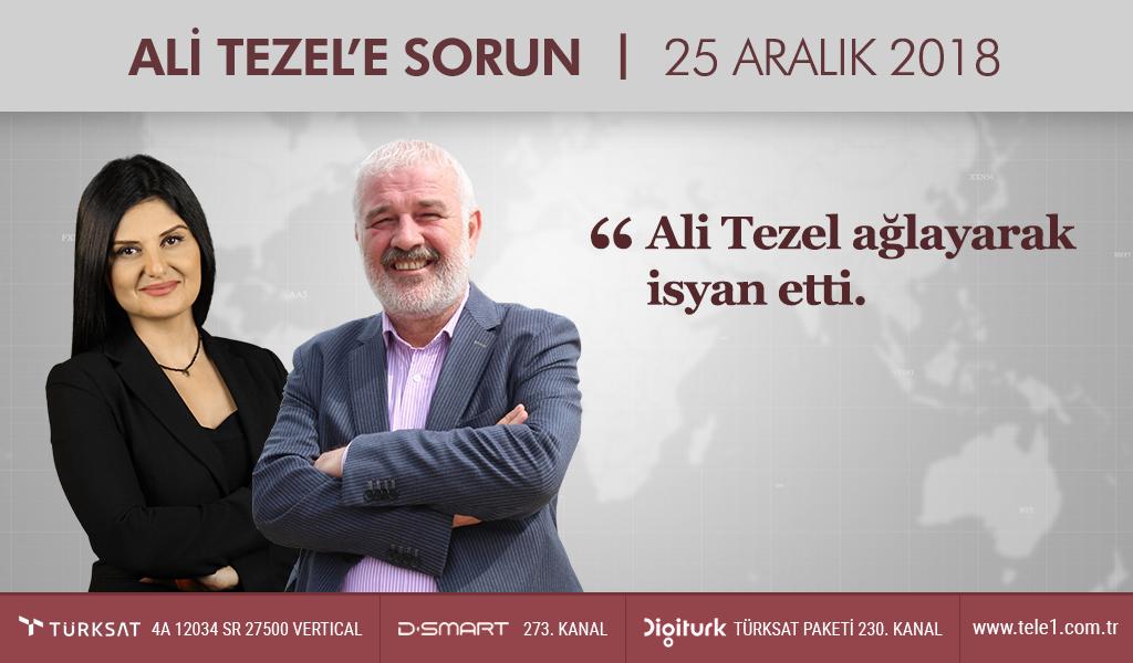 Ali Tezel ağlayarak isyan etti | Ali Tezel'e Sorun – (25 Aralık 2018)