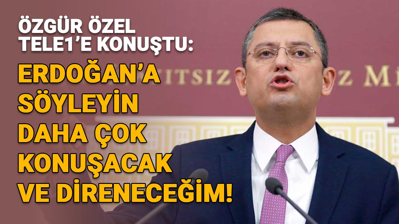 """Özel: """"Erdoğan'a söyleyin, daha çok konuşacağım"""""""
