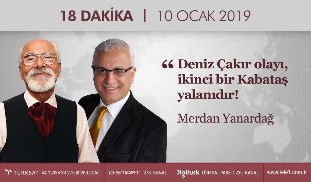 """""""Deniz Çakır olayı ikinci bir Kabataş yalanıdır!"""" – 18 Dakika (10 Ocak 2019)"""