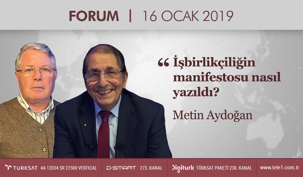 Aydoğan: Türkiye 180 yıl öncesini yaşıyor – Forum (16 Ocak 2019)