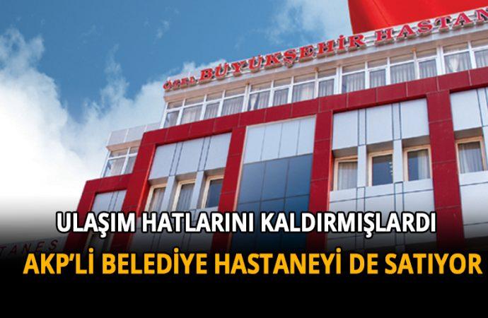 699 milyon lira borcu olan AKP'li belediye hastaneyi satışa çıkarttı!