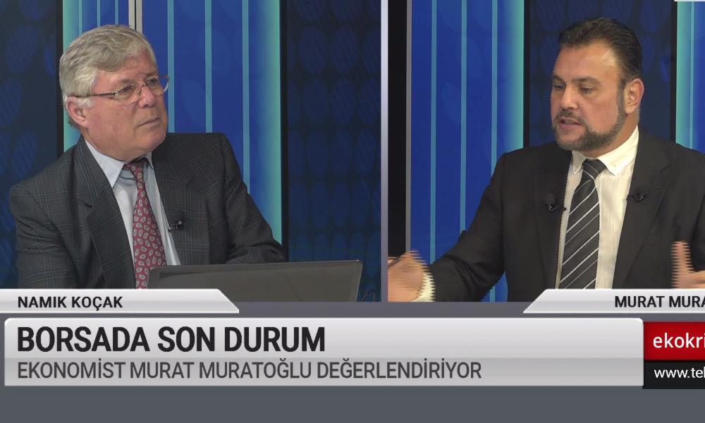 Muratoğlu: Türkiye'de borsa çok büyük bir hayal kırıklığı
