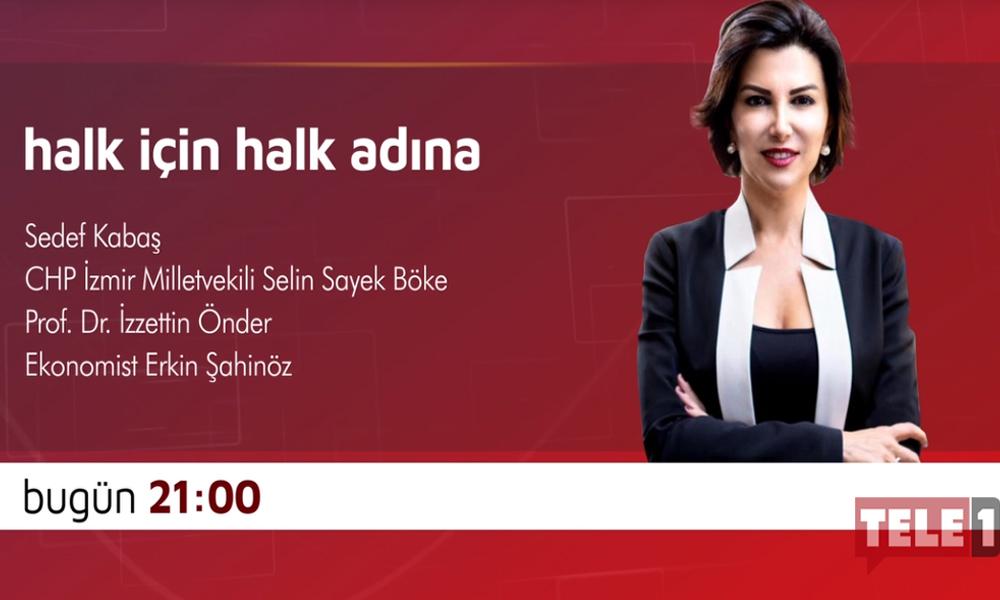'Halk için, Halk Adına Sedef Kabaş Soruyor' bugün saat 21.00'de TELE1'de