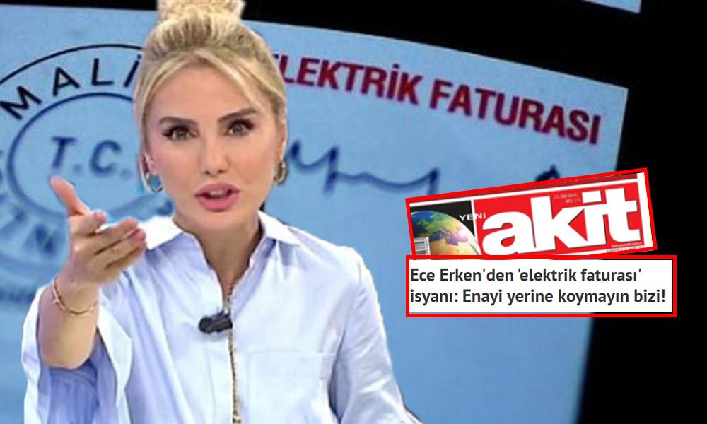 Ece Erken elektrik faturasına isyan etti, AKP yandaşı Akit manşete taşıdı