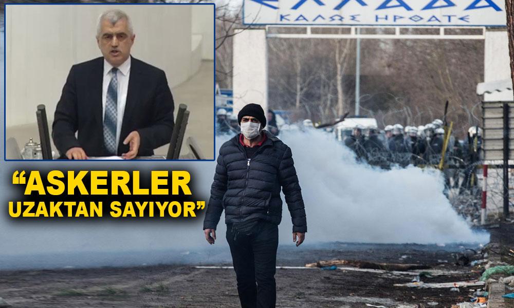 """HDP'li Gergerlioğlu: """"Edirne Pazarkule'de bir kurgu var, İpsala'da hiç kimse yok!"""""""
