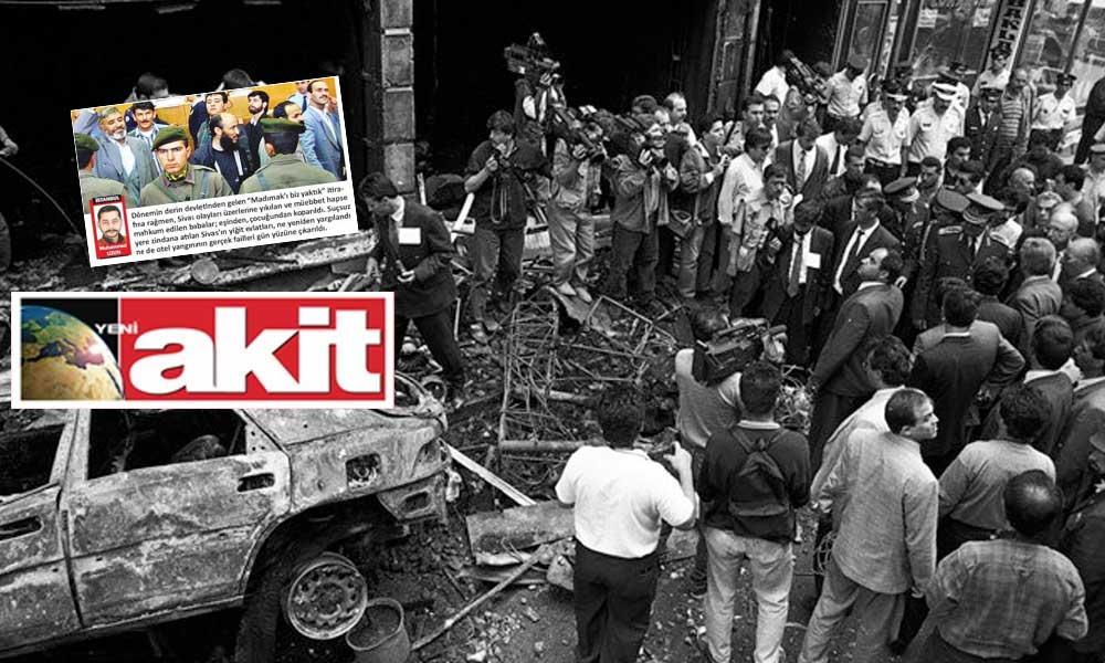 Gerici Akit, katliam sanıklarına sahip çıktı! 'Sivas'ın yiğit evlatları'