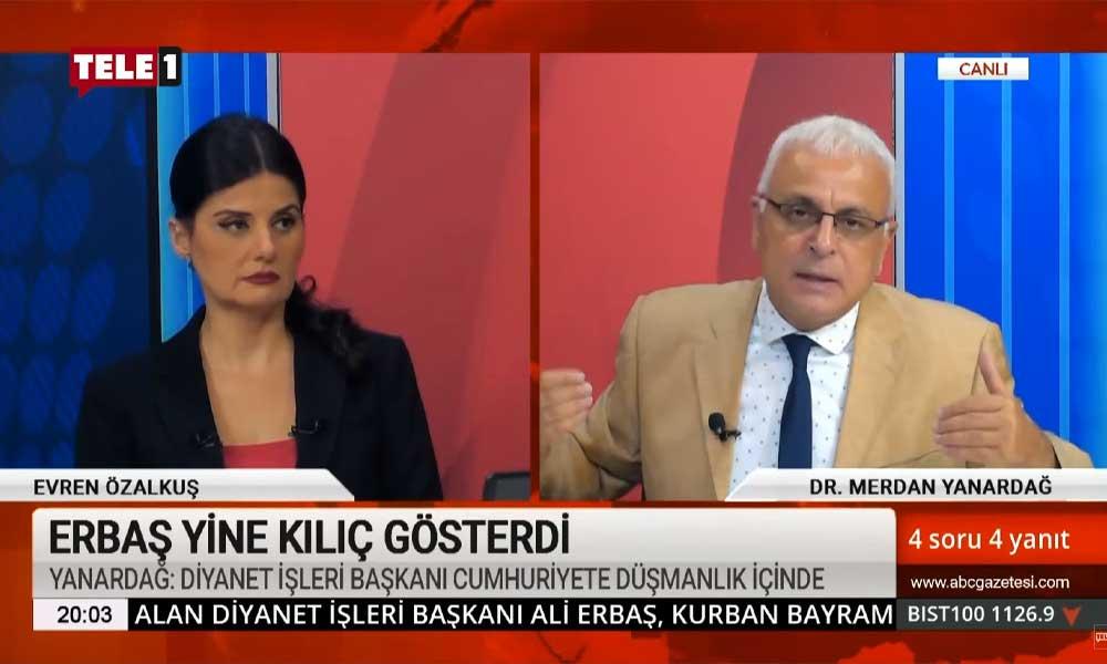 Merdan Yanardağ: Diyanet İşleri Başkanı Erbaş, Cumhuriyet'e derin bir düşmanlık içerisinde