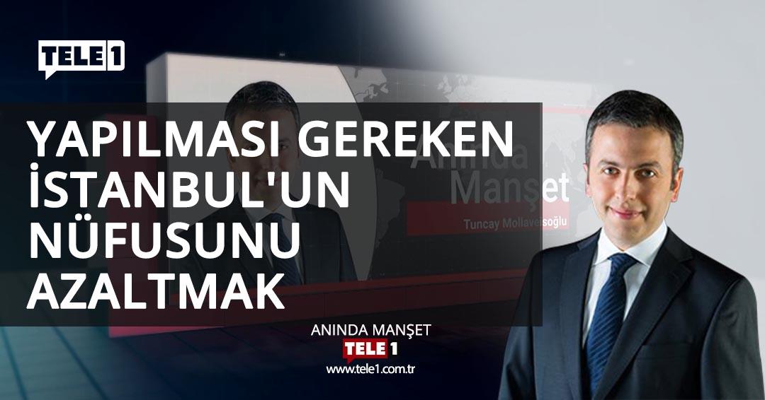 Yapılması gereken İstanbul'un nüfusunu azaltmak – ANINDA MANŞET