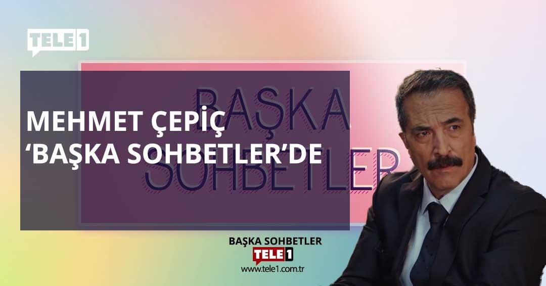 Mehmet Çepiç 'Başka Sohbetler'de
