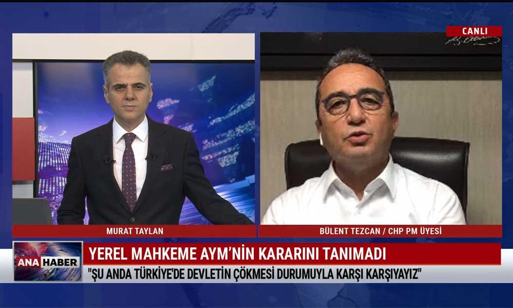 CHP PM üyesi Bülent Tezcan: Şu anda Türkiye'de devletin çökmesi durumuyla karşı karşıyayız