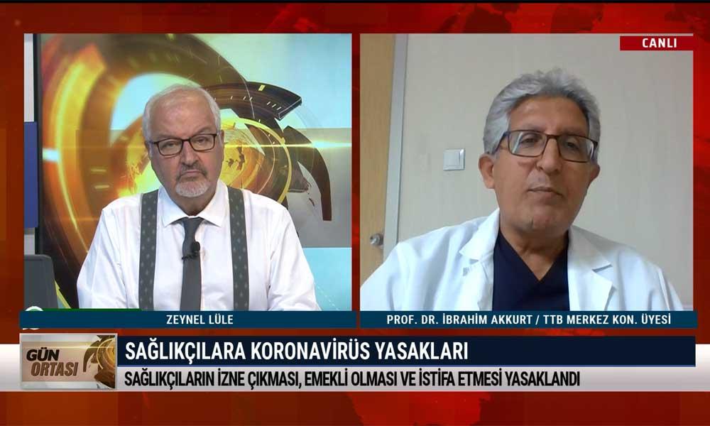TTB Merkez Konsey üyesi Prof. Dr. İbrahim Akkurt: Koronavirüs meslek hastalığı olarak sayılmalı