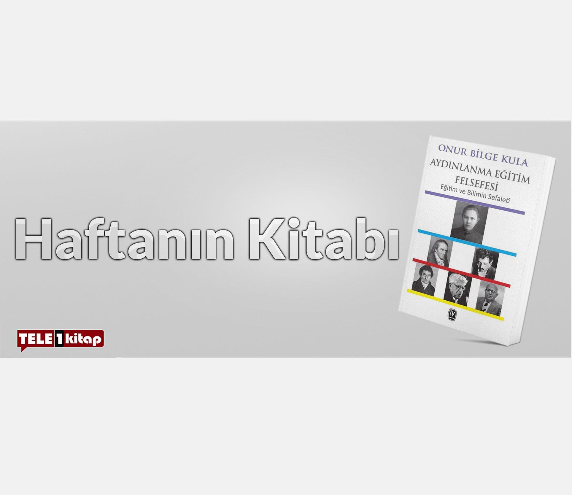 Haftanın Kitabı | Onur Bilge Kula-Aydınlanma Eğitim Felsefesi-Eğitim ve Bilimin Sefaleti