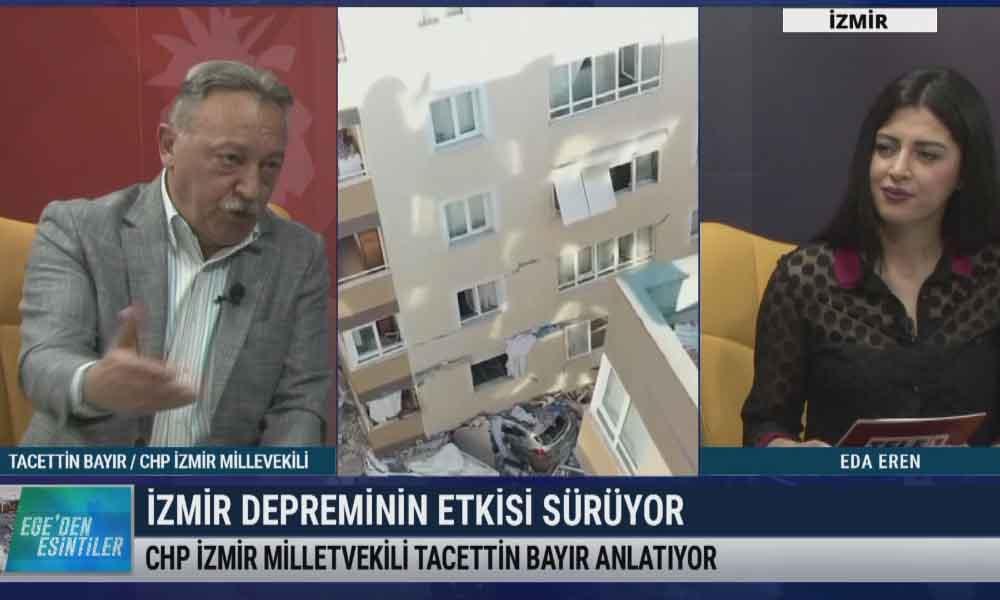 CHP'li Bayır, İzmir depreminin etkilerini anlattı – EGE'DEN ESİNTİLER