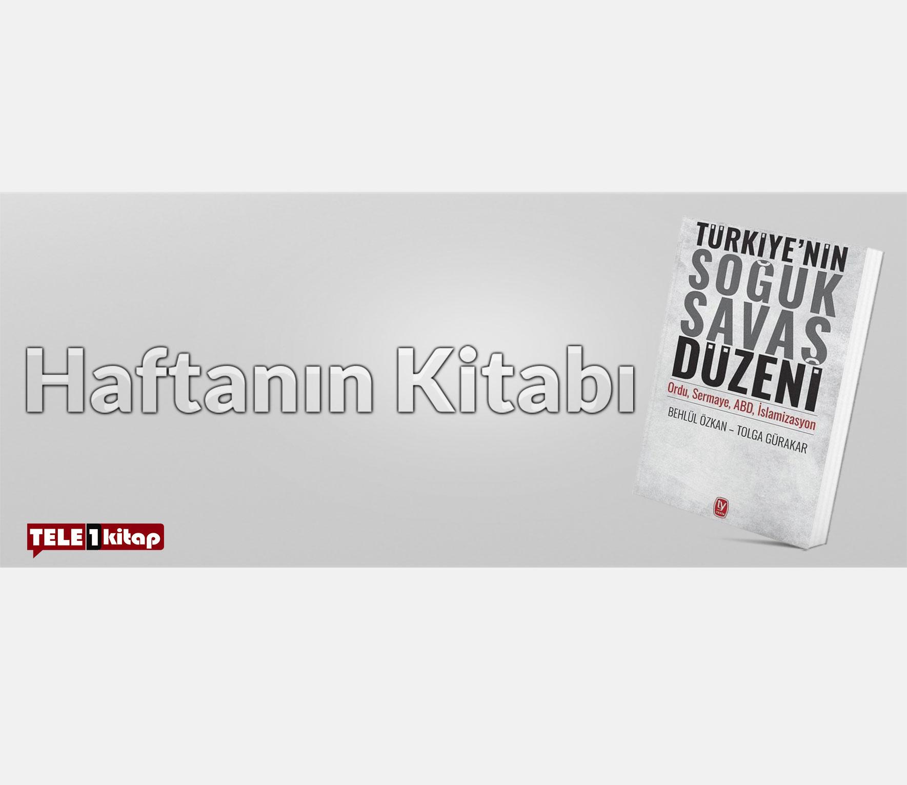 Haftanın Kitabı | Behlül Özkan-Tolga Gürakar/TÜRKİYE'NİN SOĞUK SAVAŞ DÜZENİ
