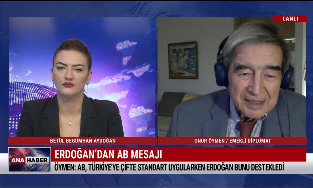 Emekli Diplomat Onur Öymen: Erdoğan'ın söyledikleri gerçek düşüncesi mi?
