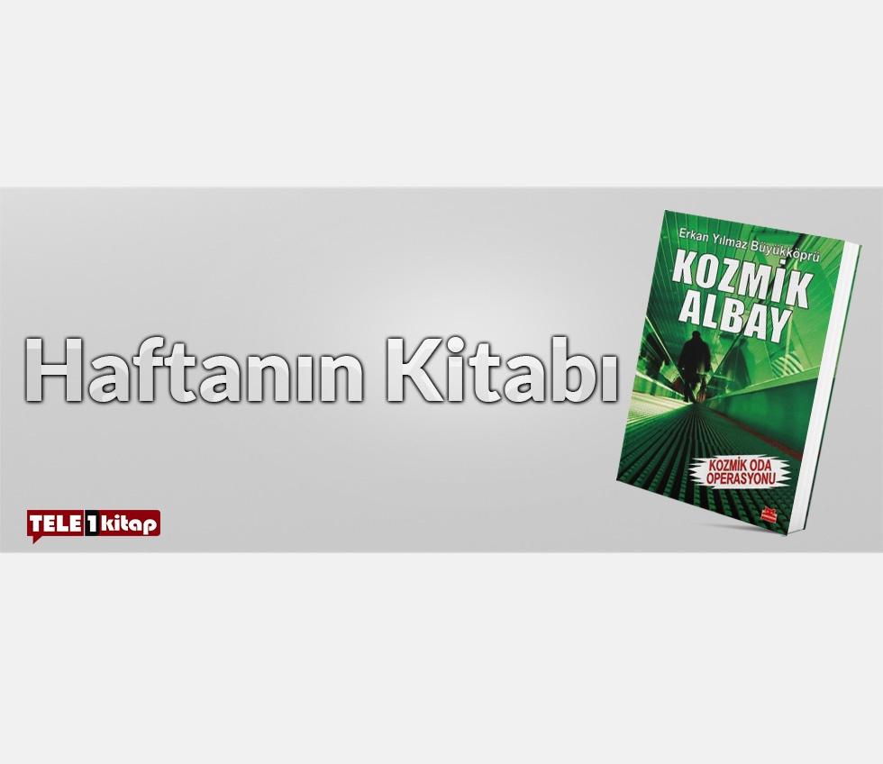 Haftanın Kitabı | Erkan Yılmaz Büyükköprü-KOZMİK ALBAY/KOZMİK ODA OPERASYONU