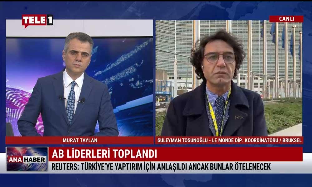 Süleyman Tosunoğlu, Brüksel'den son gelişmeleri TELE1'e aktardı: Liderler Türkiye'ye yaptırım uygulamayı kabul etti