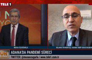 Adana Tabip Odası Başkanı Menteş: Değil yatak, sedye bulamaz haldeydik