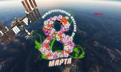 Kozmonotlardan 8 Mart mesajı
