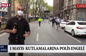 TELE1 ekibi Taksim'de: 1 Mayıs kutlamalarına polis engeli