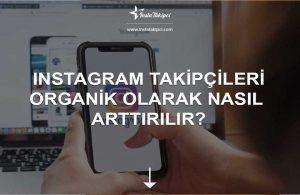 Instagram takipçileri organik olarak nasıl artırılır?