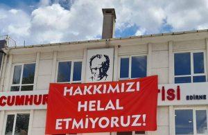 CHP'den Erdoğan'a 'Hakkımızı helal etmiyoruz!' pankartı