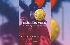 Alp Armutlu'nun araştırma kitabı 'Umudun Yolu' çıktı