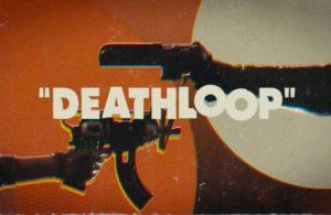 Deathloop sonunda satışa çıkıyor